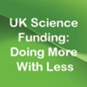 UK Science Funding: Doing More With Less