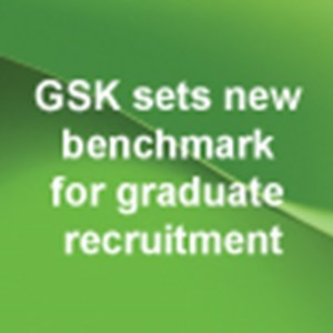 GSK sets new benchmark for graduate recruitment