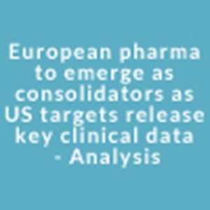 European pharma to emerge as consolidators as US targets release key clinical data - Analysis