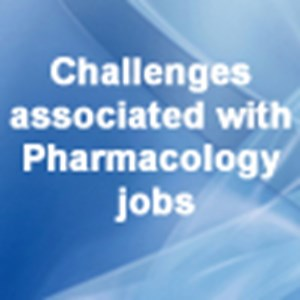 Challenges associated with Pharmacology jobs - PharmiWeb.com